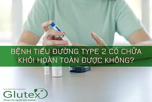 cách chữa khỏi hoàn toàn bệnh tiểu đường type 2