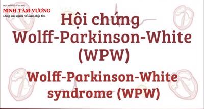 Hiểu về hội chứng wolff-parkinson-white để điều trị hiệu quả